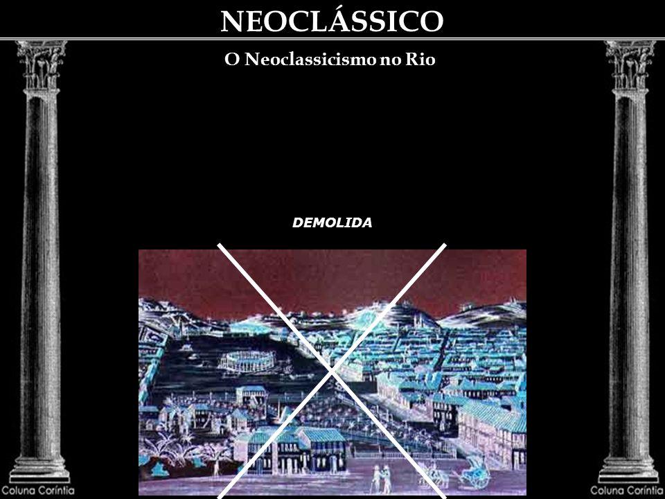 NEOCLÁSSICO O Neoclassicismo no Rio Não ficamos circunscritos, nessa época, ao influxo direto de Portugal e da Espanha. Anota-se que a nossa antiga me