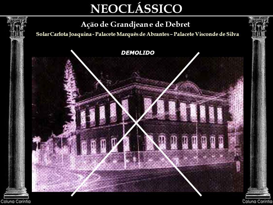NEOCLÁSSICO Ação de Grandjean e de Debret As qualidades didáticas de Grandjean e de Debret deviam ser de primeira ordem, pela difusão que eles obtiveram do neoclassicismo de tipo francês, através de seus discípulos.