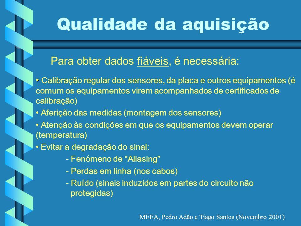 MEEA, Pedro Adão e Tiago Santos (Novembro 2001) Qualidade da aquisição Para obter dados fiáveis, é necessária: Calibração regular dos sensores, da pla