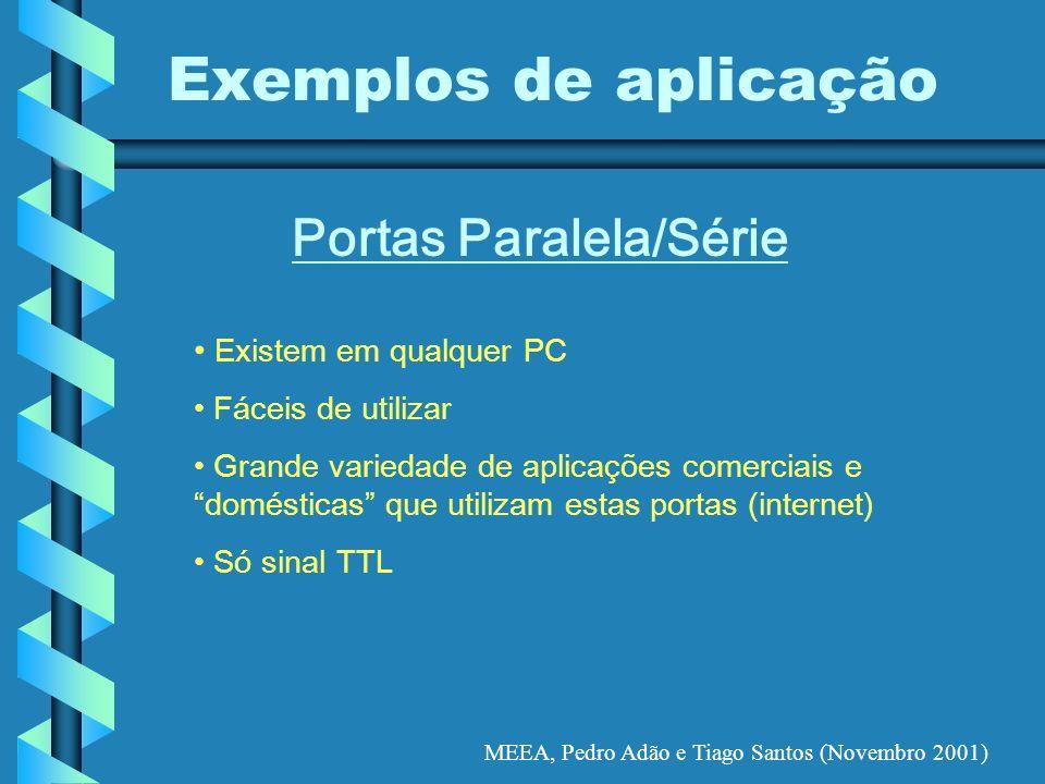 MEEA, Pedro Adão e Tiago Santos (Novembro 2001) Exemplos de aplicação Portas Paralela/Série Existem em qualquer PC Fáceis de utilizar Grande variedade