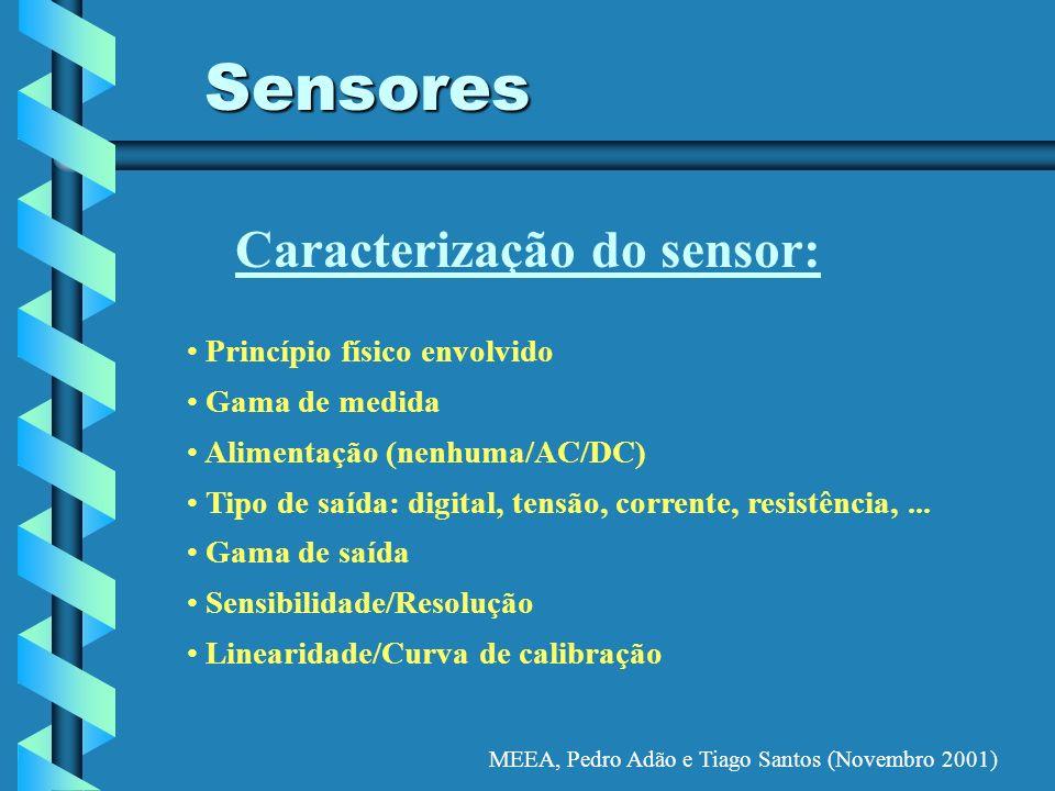 MEEA, Pedro Adão e Tiago Santos (Novembro 2001) Sensores Princípio físico envolvido Gama de medida Alimentação (nenhuma/AC/DC) Tipo de saída: digital,