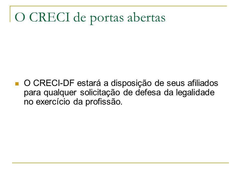 O CRECI de portas abertas O CRECI-DF estará a disposição de seus afiliados para qualquer solicitação de defesa da legalidade no exercício da profissão
