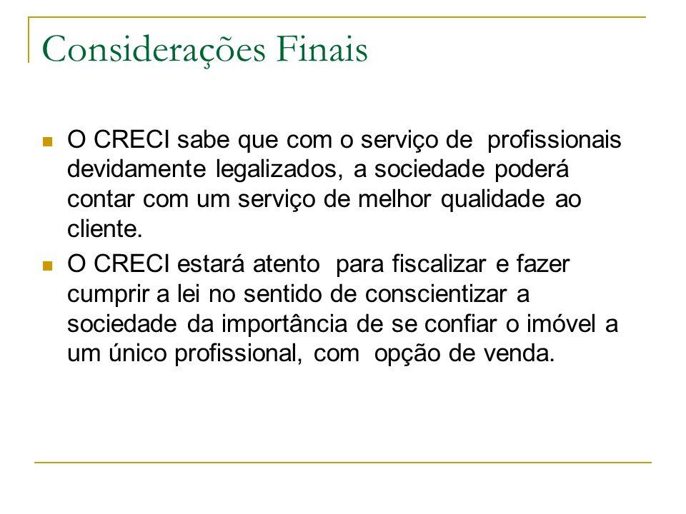 Considerações Finais O CRECI sabe que com o serviço de profissionais devidamente legalizados, a sociedade poderá contar com um serviço de melhor quali