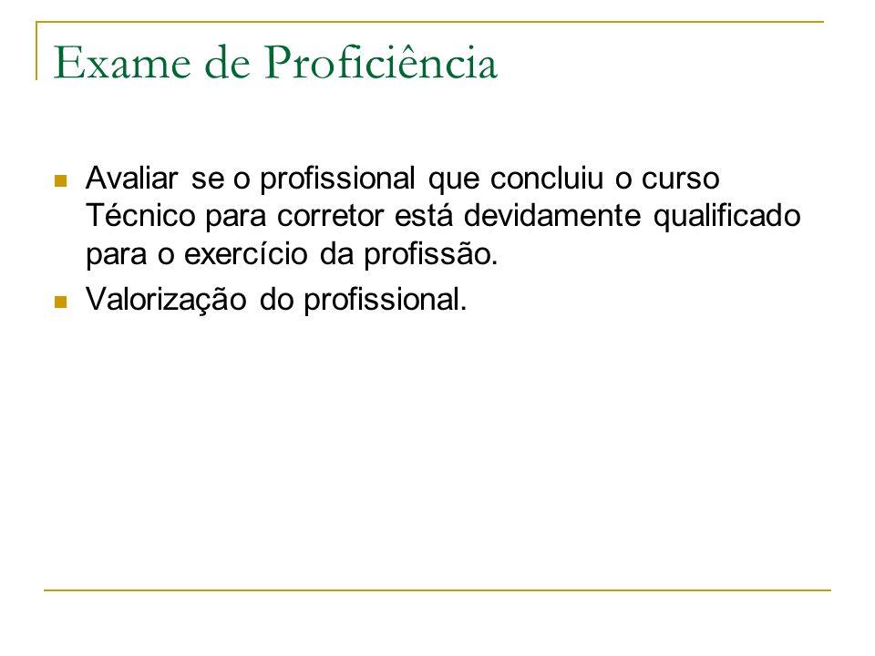 Exame de Proficiência Avaliar se o profissional que concluiu o curso Técnico para corretor está devidamente qualificado para o exercício da profissão.