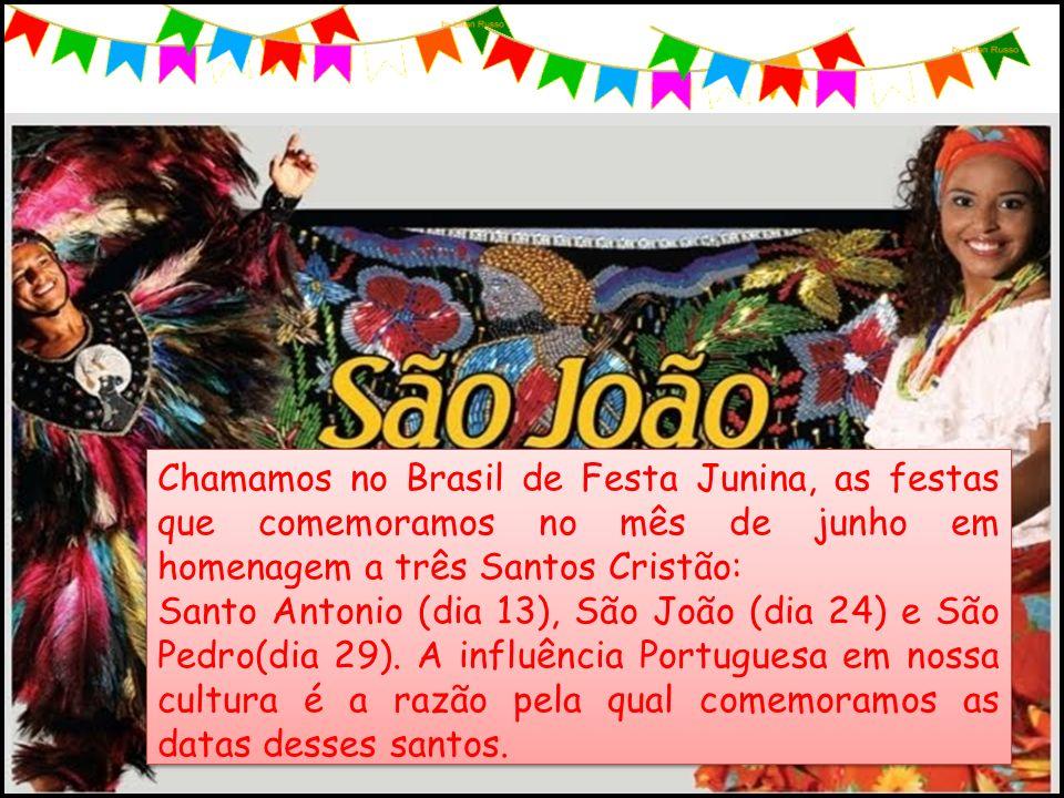 Chamamos no Brasil de Festa Junina, as festas que comemoramos no mês de junho em homenagem a três Santos Cristão: Santo Antonio (dia 13), São João (di
