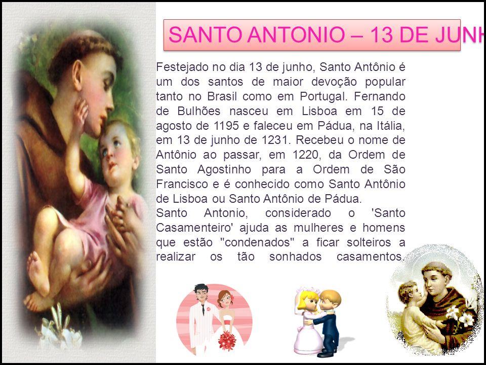SANTO ANTONIO – 13 DE JUNHO Festejado no dia 13 de junho, Santo Antônio é um dos santos de maior devoção popular tanto no Brasil como em Portugal. Fer