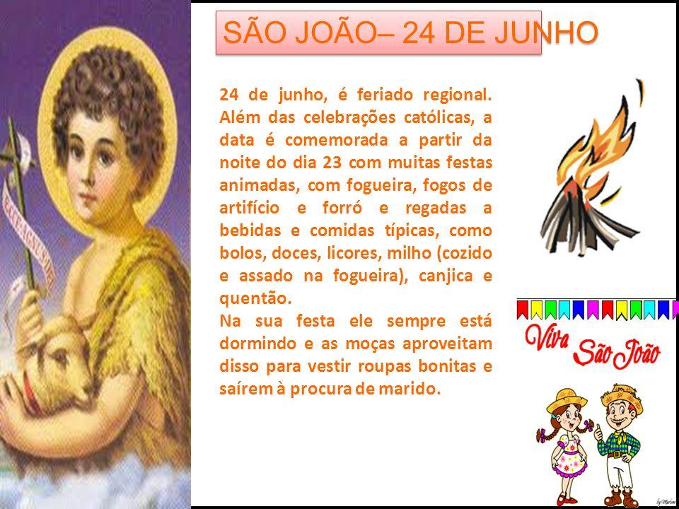SÃO JOÃO– 24 DE JUNHO 24 de junho, é feriado regional. Além das celebrações católicas, a data é comemorada a partir da noite do dia 23 com muitas fest