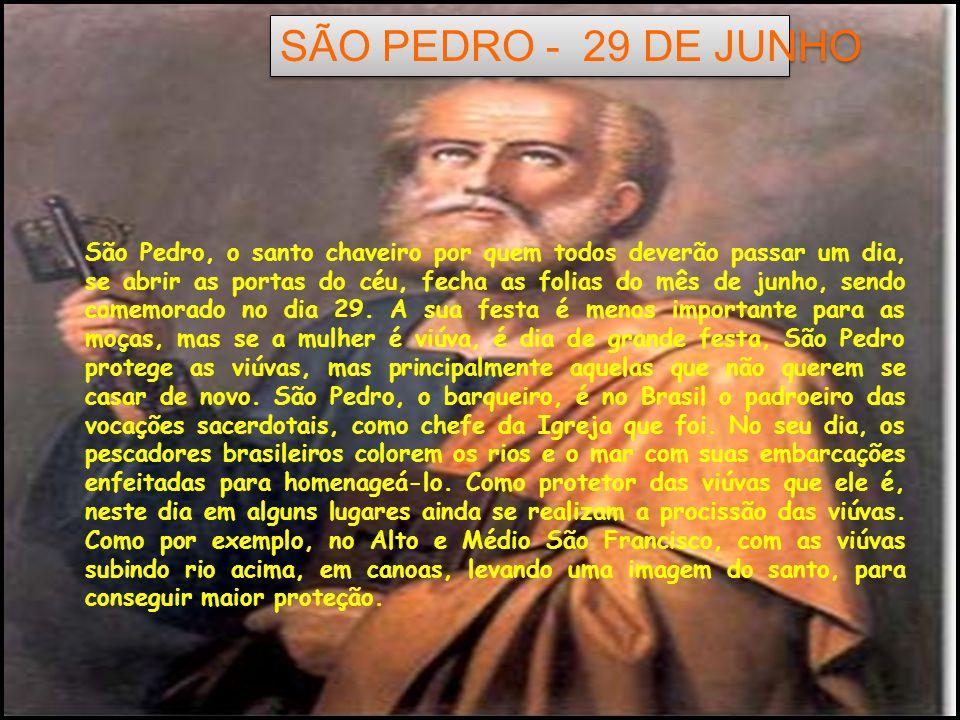 São Pedro, o santo chaveiro por quem todos deverão passar um dia, se abrir as portas do céu, fecha as folias do mês de junho, sendo comemorado no dia