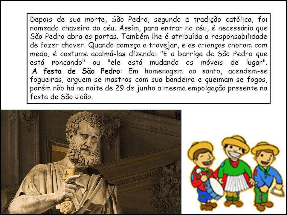Depois de sua morte, São Pedro, segundo a tradição católica, foi nomeado chaveiro do céu. Assim, para entrar no céu, é necessário que São Pedro abra a