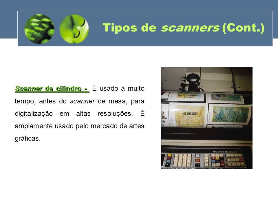Tipos de scanners (Cont.) Scanner de cilindro - Scanner de cilindro - É usado à muito tempo, antes do scanner de mesa, para digitalização em altas res