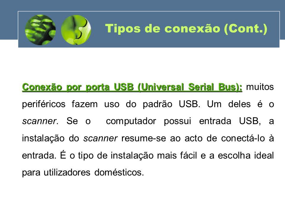 Tipos de conexão (Cont.) Conexão por porta USB (Universal Serial Bus): Conexão por porta USB (Universal Serial Bus): muitos periféricos fazem uso do p