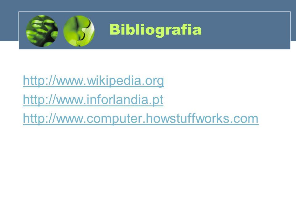 Bibliografia http://www.wikipedia.org http://www.inforlandia.pt http://www.computer.howstuffworks.com