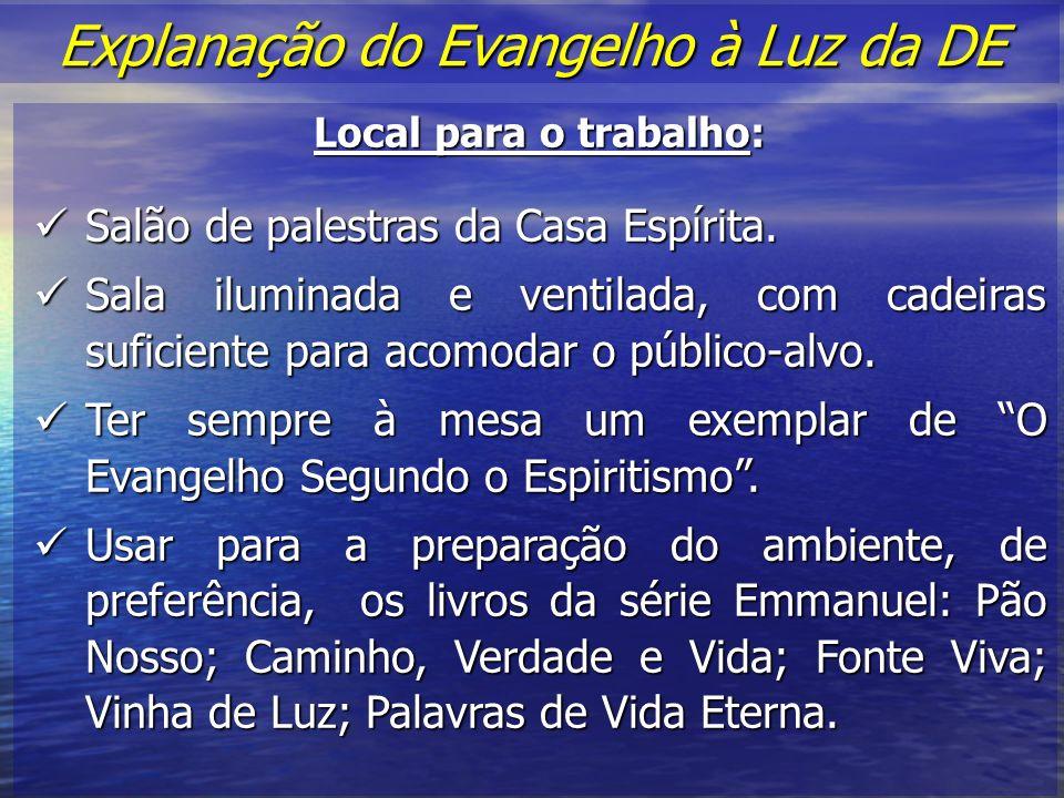 Explanação do Evangelho à Luz da DE Explanação do Evangelho à Luz da DE Local para o trabalho: Salão de palestras da Casa Espírita.
