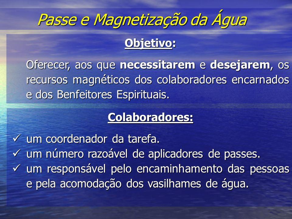 Passe e Magnetização da Água Passe e Magnetização da Água Objetivo: Oferecer, aos que necessitarem e desejarem, os recursos magnéticos dos colaboradores encarnados e dos Benfeitores Espirituais.