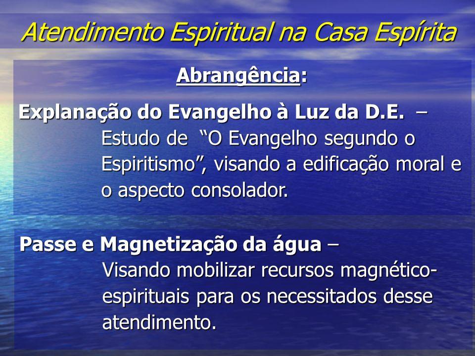 Atendimento Espiritual na Casa Espírita Atendimento Espiritual na Casa Espírita Abrangência: Explanação do Evangelho à Luz da D.E.
