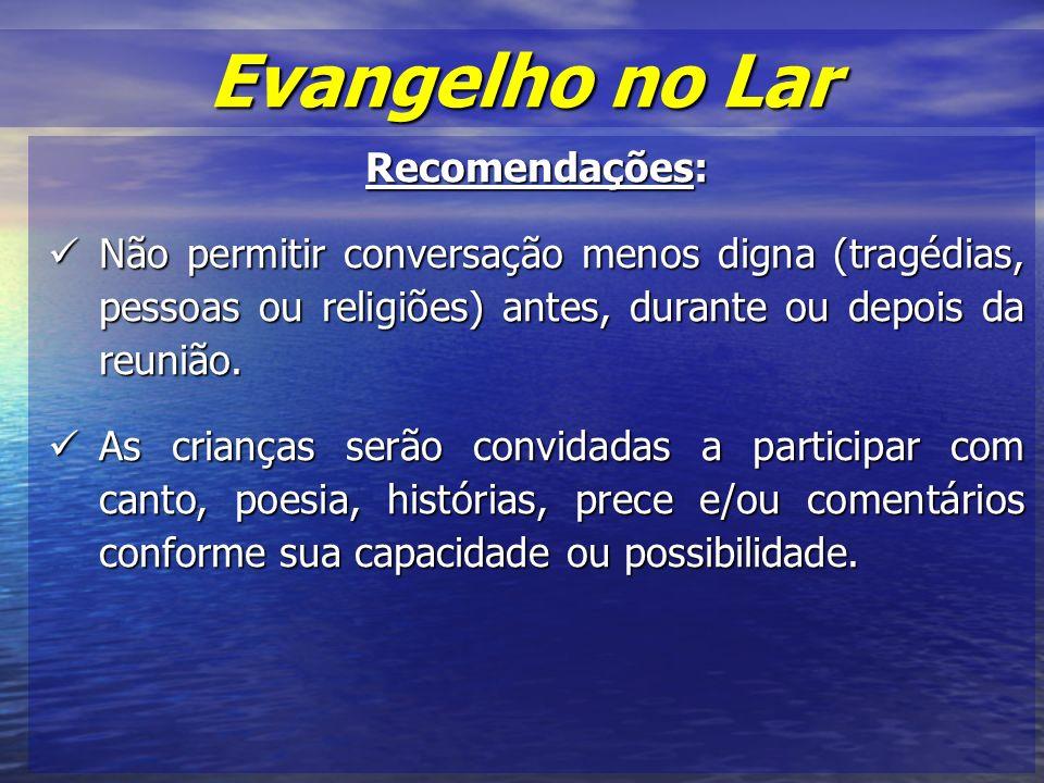 Recomendações: Não permitir conversação menos digna (tragédias, pessoas ou religiões) antes, durante ou depois da reunião.