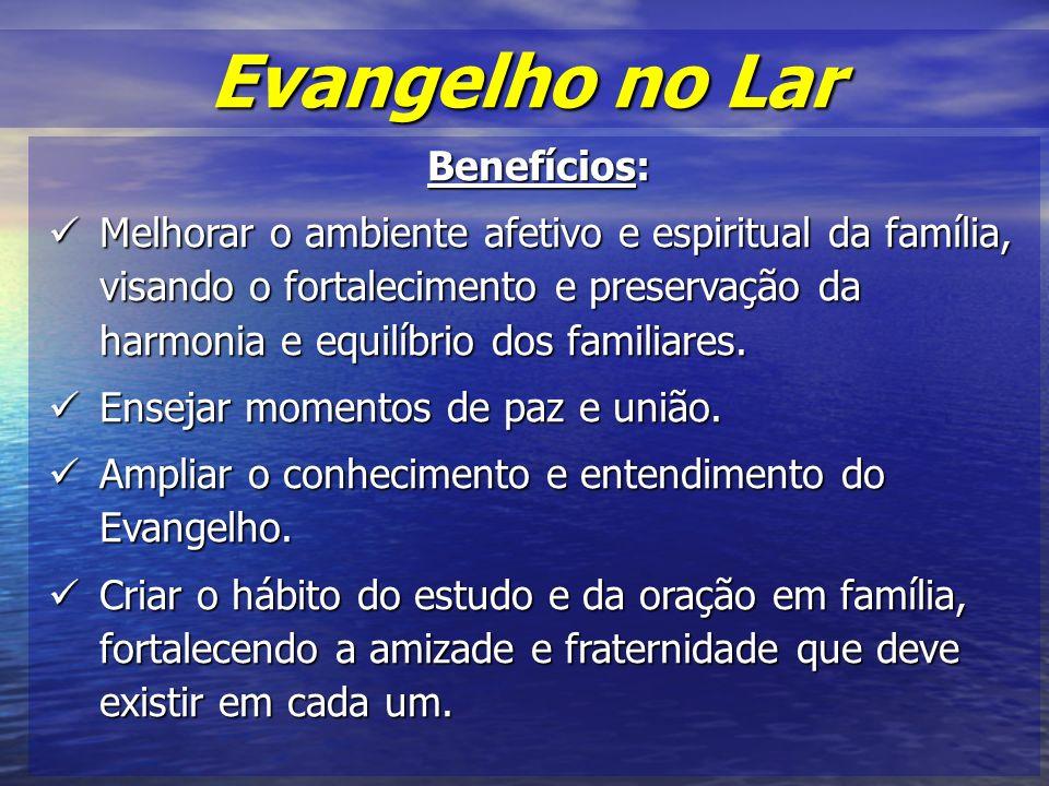 Benefícios: Melhorar o ambiente afetivo e espiritual da família, visando o fortalecimento e preservação da harmonia e equilíbrio dos familiares.