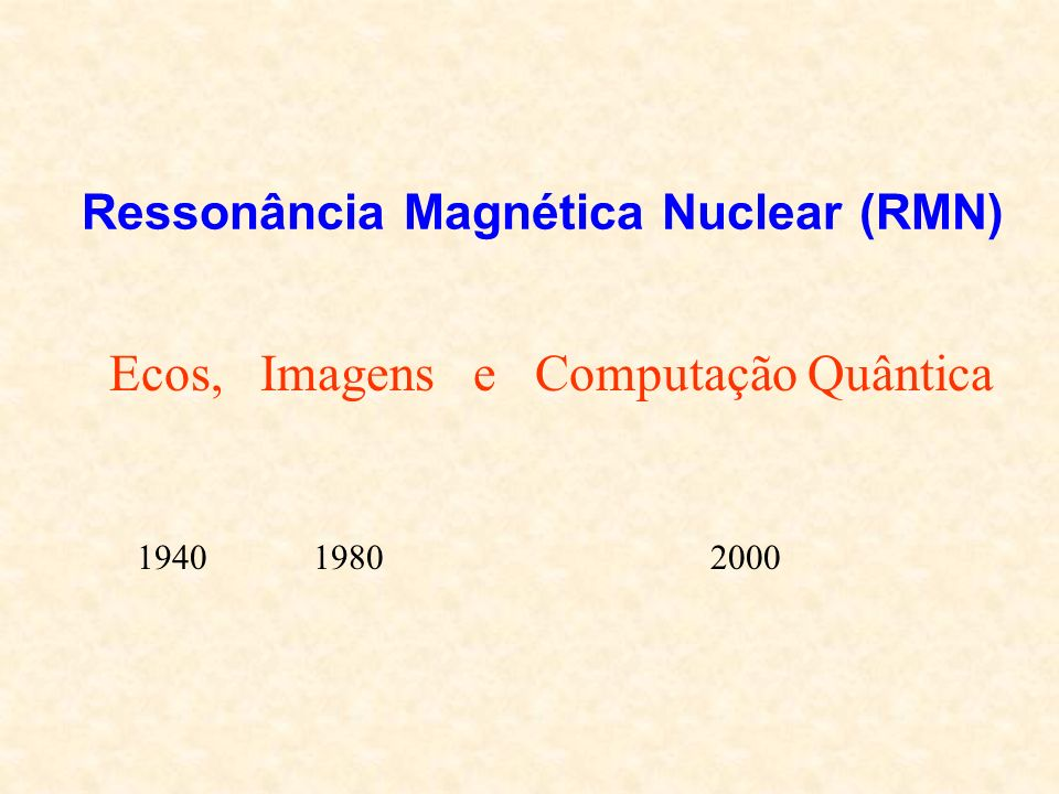 Sumário Fundamentos de RMN –Pulsos –Ecos –Espectroscopia Formação de Imagens –Tomografia por RMN –Técnicas de contraste Computação Quântica –Fundamentos –Algoritmos quânticos –Implementação via RMN