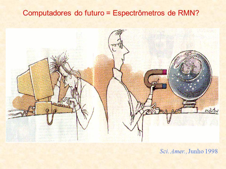 Sci. Amer., Junho 1998 Computadores do futuro = Espectrômetros de RMN?