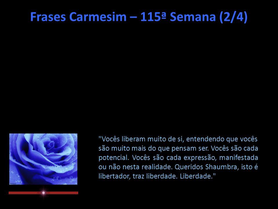 Frases Carmesim – 115ª Semana (2/4) Vocês liberam muito de si, entendendo que vocês são muito mais do que pensam ser.