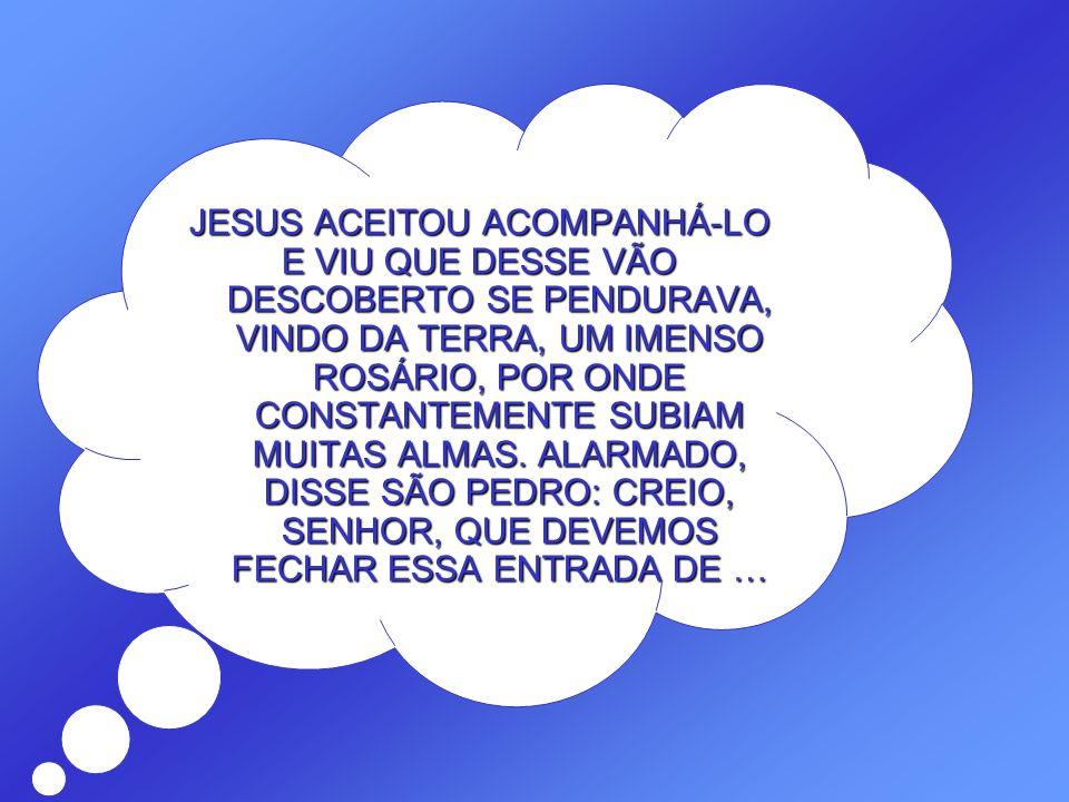 DIRIGIU-SE ENTÃO ATÉ O SENHOR E LHE DISSE: SENHOR JESUS, OBSERVEI QUE TEMOS AQUI ALGUMAS ALMAS QUE NÃO ME LEMBRO DE TER-LHES ABERTO AS PORTAS PARA QUE PASSASSEM A DESFRUTAR DA FELICIDADE ETERNA.