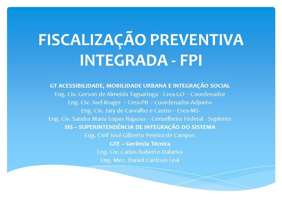 FISCALIZAÇÃO PREVENTIVA INTEGRADA - FPI GT ACESSIBILIDADE, MOBILIDADE URBANA E INTEGRAÇÃO SOCIAL Eng. Civ. Gerson de Almeida Taguatinga - Crea-GO – Co