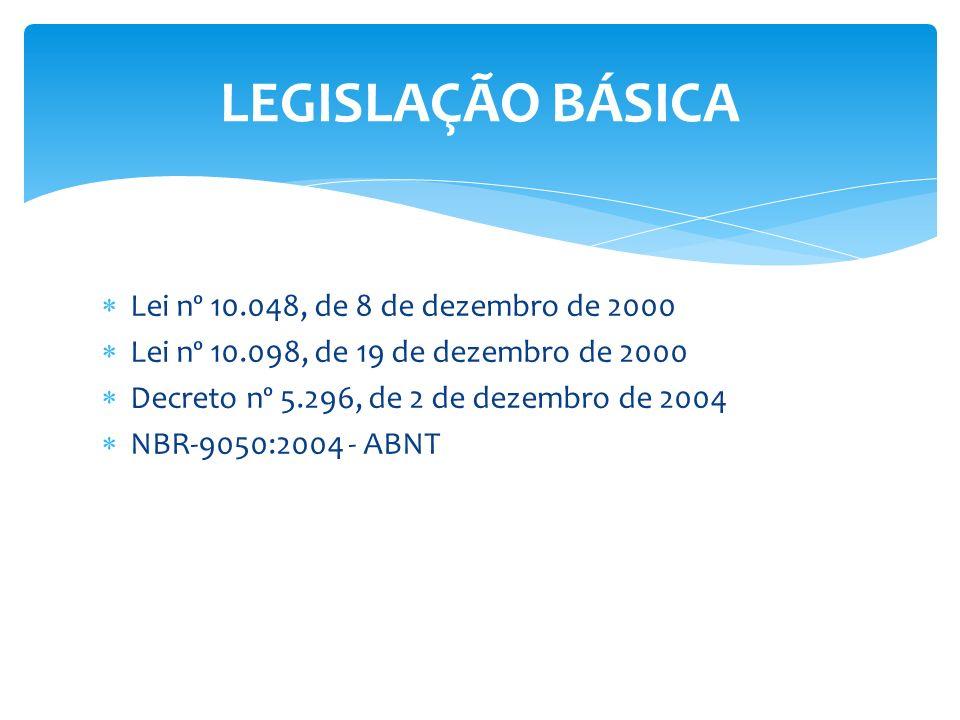 Lei nº 10.048, de 8 de dezembro de 2000 Lei nº 10.098, de 19 de dezembro de 2000 Decreto nº 5.296, de 2 de dezembro de 2004 NBR-9050:2004 - ABNT LEGIS
