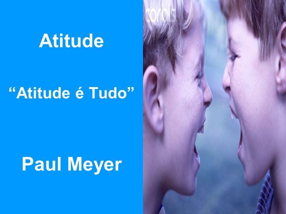 Atitude Atitude é Tudo Paul Meyer