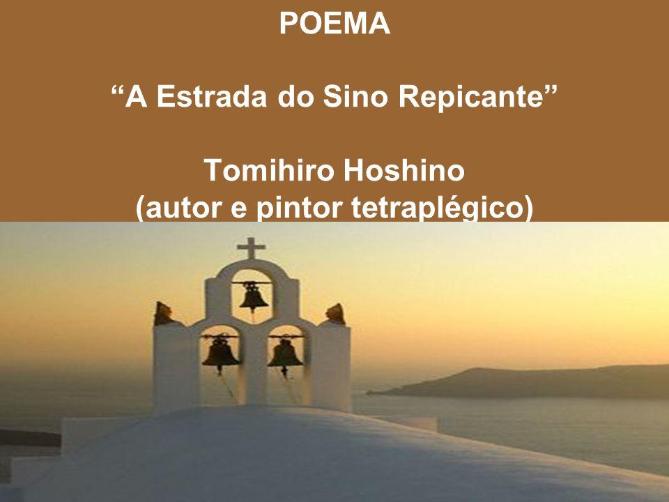 POEMA A Estrada do Sino Repicante Tomihiro Hoshino (autor e pintor tetraplégico)