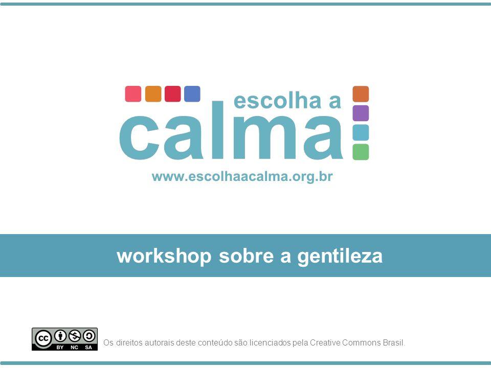 workshop sobre a gentileza Os direitos autorais deste conteúdo são licenciados pela Creative Commons Brasil.