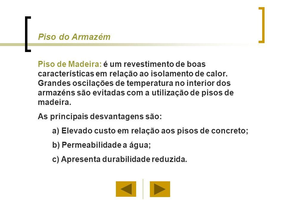 Piso de Madeira: é um revestimento de boas características em relação ao isolamento de calor. Grandes oscilações de temperatura no interior dos armazé
