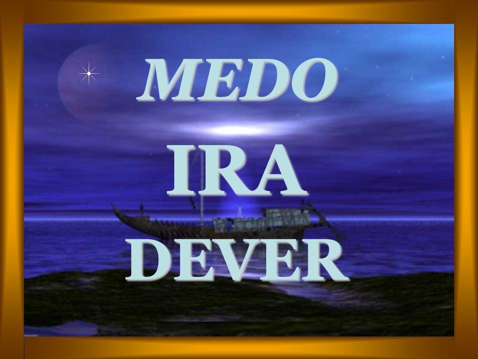 MEDO IRA DEVER