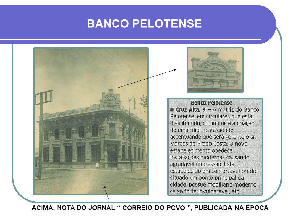 BANCO PELOTENSE À DIREITA, UMA PLACA ALUSIVA À CONSTRUÇÃO DA BELÍSSIMA SEDE DO BANCO EM CRUZ ALTA, EM 1918