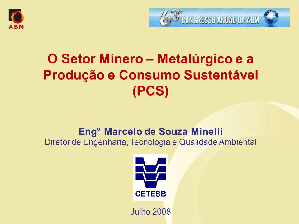 O Setor Mínero – Metalúrgico e a Produção e Consumo Sustentável (PCS) Eng° Marcelo de Souza Minelli Diretor de Engenharia, Tecnologia e Qualidade Ambi