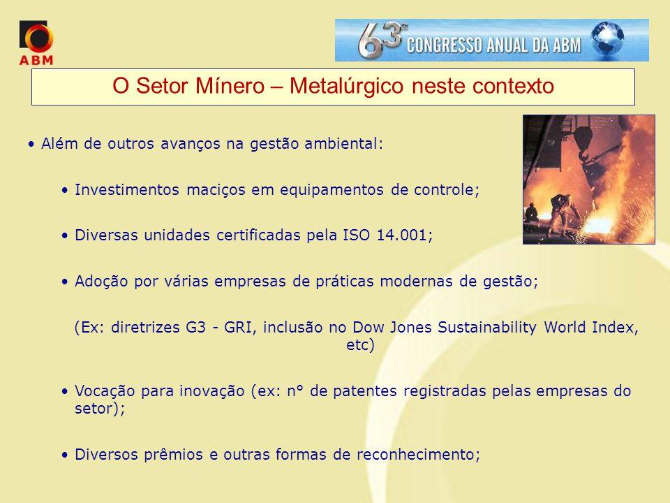 O Setor Mínero – Metalúrgico neste contexto Além de outros avanços na gestão ambiental: Investimentos maciços em equipamentos de controle; Diversas un
