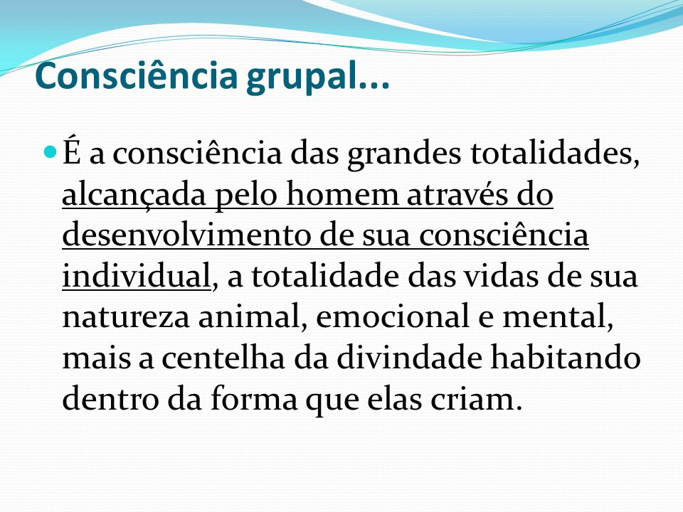 Consciência grupal... É a consciência das grandes totalidades, alcançada pelo homem através do desenvolvimento de sua consciência individual, a totali