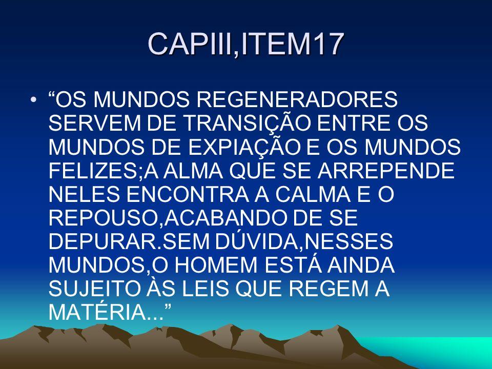 CAPIII,ITEM17 OS MUNDOS REGENERADORES SERVEM DE TRANSIÇÃO ENTRE OS MUNDOS DE EXPIAÇÃO E OS MUNDOS FELIZES;A ALMA QUE SE ARREPENDE NELES ENCONTRA A CAL