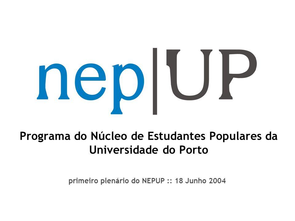 Programa do Núcleo de Estudantes Populares da Universidade do Porto primeiro plenário do NEPUP :: 18 Junho 2004