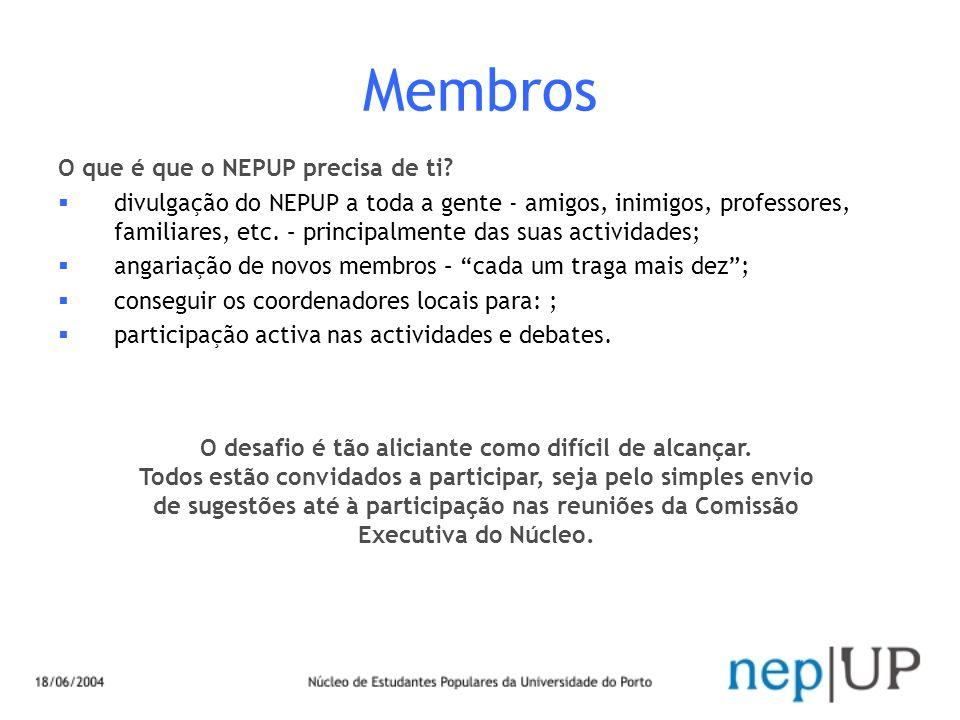 Membros O que é que o NEPUP precisa de ti? divulgação do NEPUP a toda a gente - amigos, inimigos, professores, familiares, etc. – principalmente das s