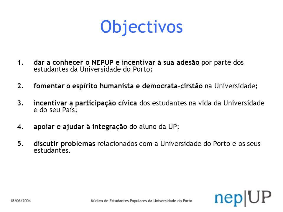 Objectivos 1.dar a conhecer o NEPUP e incentivar à sua adesão por parte dos estudantes da Universidade do Porto; 2.fomentar o espírito humanista e dem