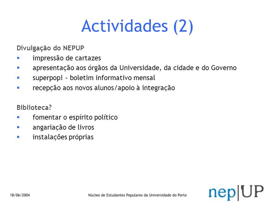 Actividades (2) Divulgação do NEPUP impressão de cartazes apresentação aos órgãos da Universidade, da cidade e do Governo superpop.