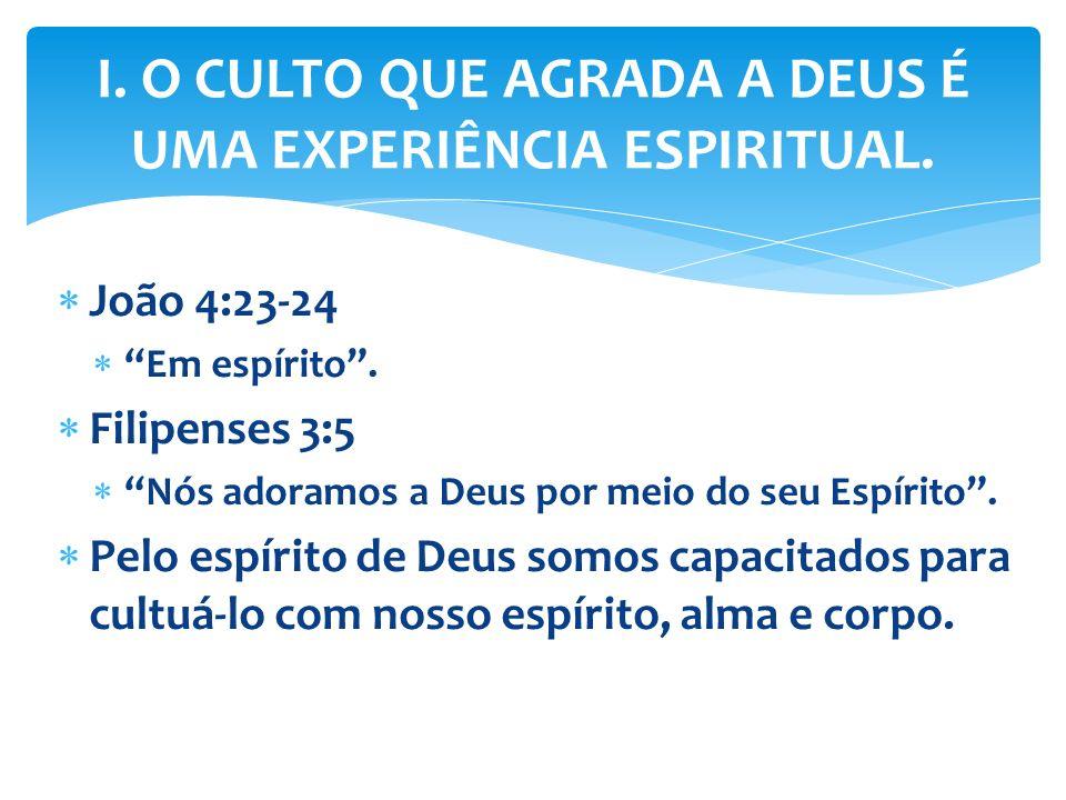 João 4:23-24 Em espírito. Filipenses 3:5 Nós adoramos a Deus por meio do seu Espírito. Pelo espírito de Deus somos capacitados para cultuá-lo com noss