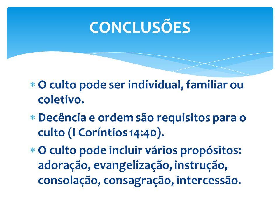 O culto pode ser individual, familiar ou coletivo. Decência e ordem são requisitos para o culto (I Coríntios 14:40). O culto pode incluir vários propó