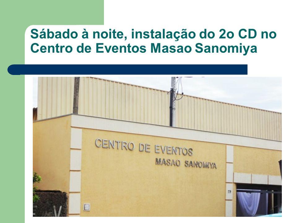 Sábado à noite, instalação do 2o CD no Centro de Eventos Masao Sanomiya