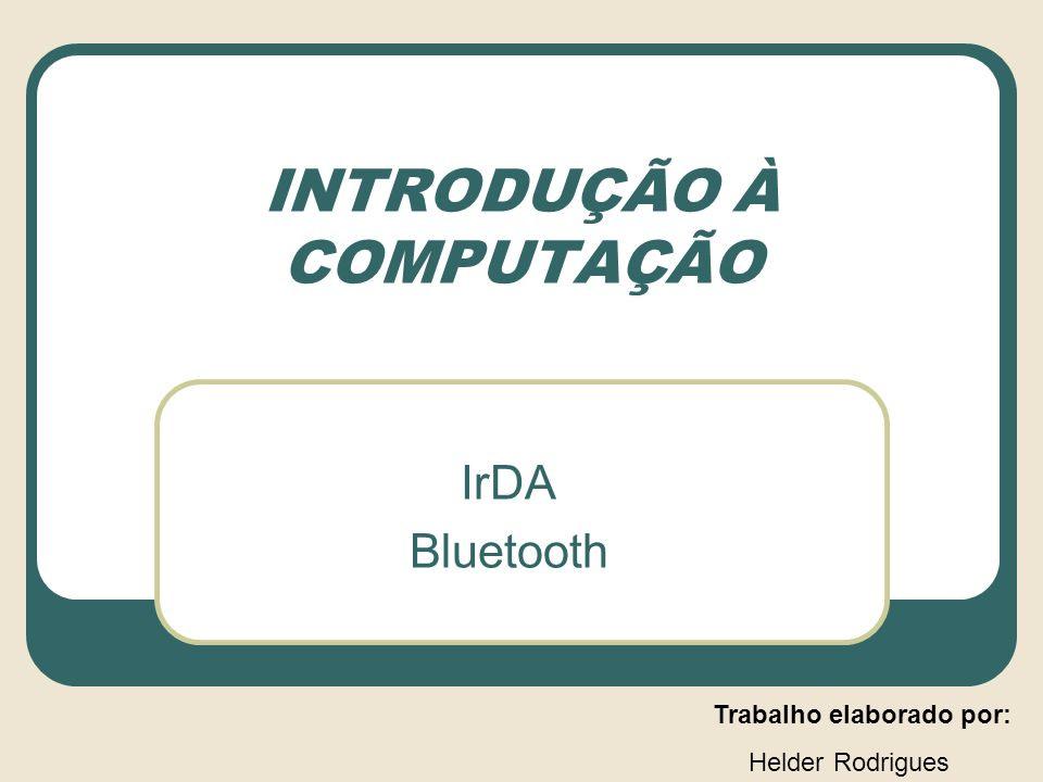 INTRODUÇÃO À COMPUTAÇÃO IrDA Bluetooth Trabalho elaborado por: Helder Rodrigues