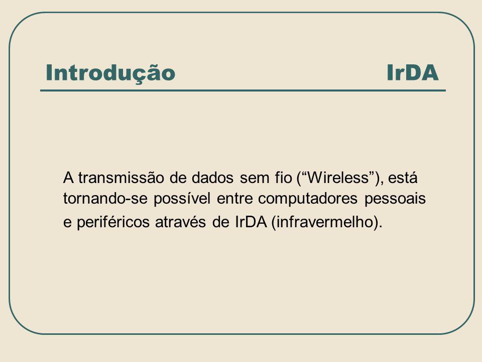 Introdução IrDA A transmissão de dados sem fio (Wireless), está tornando-se possível entre computadores pessoais e periféricos através de IrDA (infrav