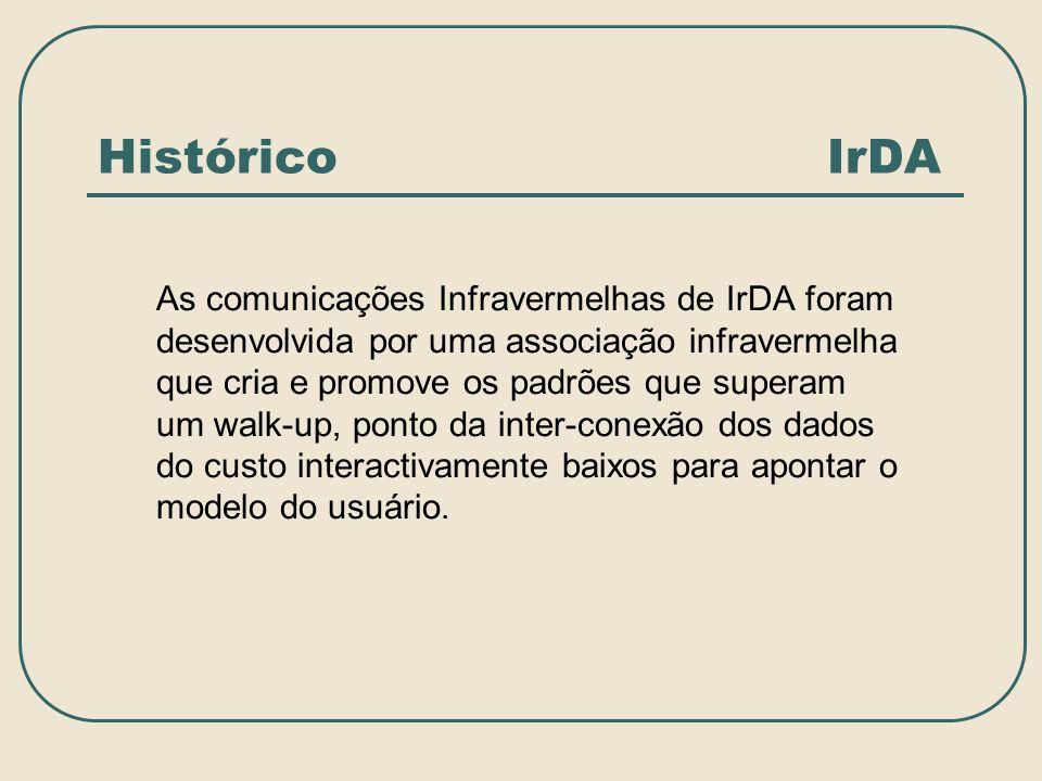 Histórico IrDA As comunicações Infravermelhas de IrDA foram desenvolvida por uma associação infravermelha que cria e promove os padrões que superam um