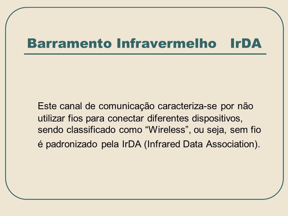 Barramento Infravermelho IrDA Este canal de comunicação caracteriza-se por não utilizar fios para conectar diferentes dispositivos, sendo classificado