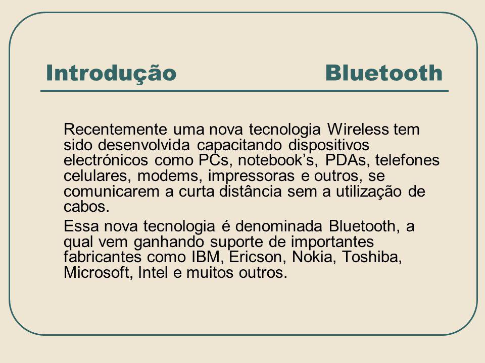 Introdução Bluetooth Recentemente uma nova tecnologia Wireless tem sido desenvolvida capacitando dispositivos electrónicos como PCs, notebooks, PDAs,