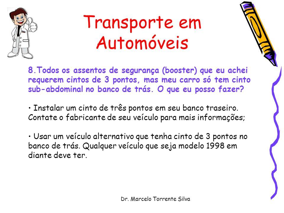 Dr. Marcelo Torrente Silva Transporte em Automóveis 8.Todos os assentos de segurança (booster) que eu achei requerem cintos de 3 pontos, mas meu carro